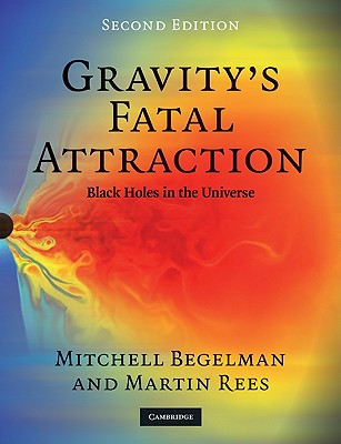 Gravity's Fatal Attraction By Begelman, Mitchell/ Rees, Martin