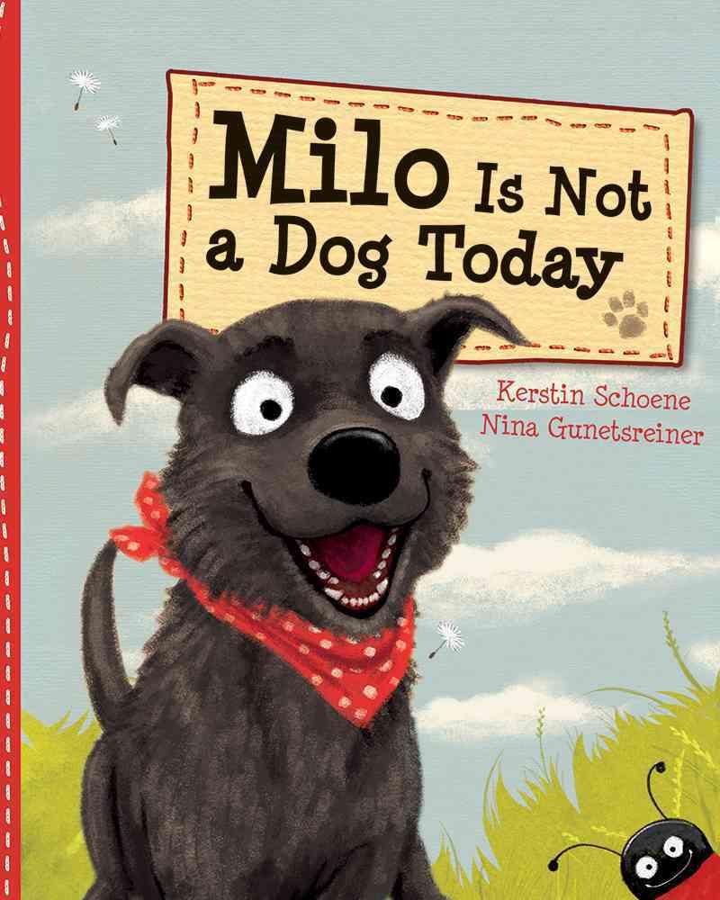 Milo Is Not a Dog Today By Schoene, Kerstin/ Gunetsreiner, Nina/ Schoene, Kerstin (ILT)/ Gunetsreiner, Nina (ILT)